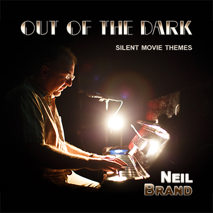Neil Brand - Out of the Dark Silent Movie Themes - now available on Amazon