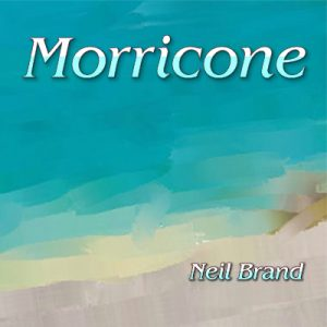 Neil Brand - Piano Dreams - Morricone